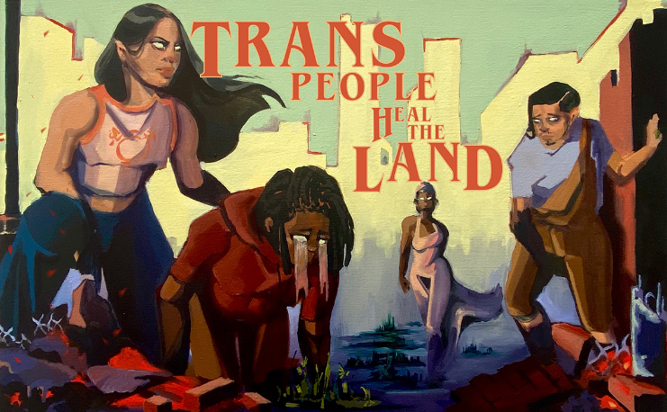 Trans People Heal The Land